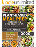 Plant-Based Meal Prep Cookbook for Beginners 2020: The Complete Plant-Based Guide with Delicious Whole Food Recipes for…