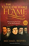 The Unquenchable Flame: An Introduction to the Reformation (re-issue)