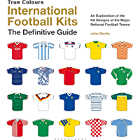 International Football Kits (True Colours): The Illustrated Guide (English Edition)