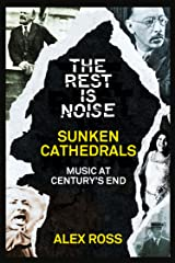 The Rest Is Noise Series: Sunken Cathedrals: Music at Century's End Kindle Edition