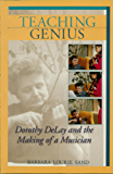 Teaching Genius: Dorothy DeLay and the Making of a Musician
