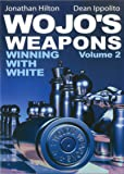 Wojo's Weapons, Volume 2: Winning with White