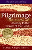 Pilgrimage―The Sacred Art: Journey to the Center of the Heart (The Art of Spiritual Living)