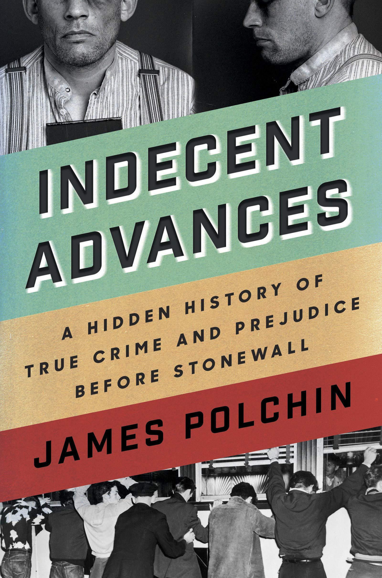 Indecent Advances: A Hidden History of True Crime and
