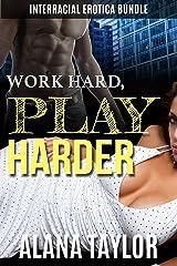 Work Hard, Play Harder: Interracial Erotica Bundle Kindle Edition