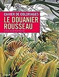 CAHIER DE COLORIAGES LE DOUANIER ROUSSEAU