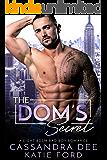 The Dom's Secret:  A Billionaire Bad Boy Romance