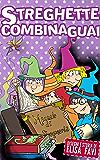 Streghette Combinaguai, libro illustrato per bambini: una storia di streghe e incantesimi! (Libri illustrati per bambini, primi libri, favole e fiabe della buonanotte)