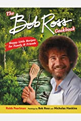The Bob Ross Cookbook: Happy Little Recipes for Family and Friends Kindle Edition