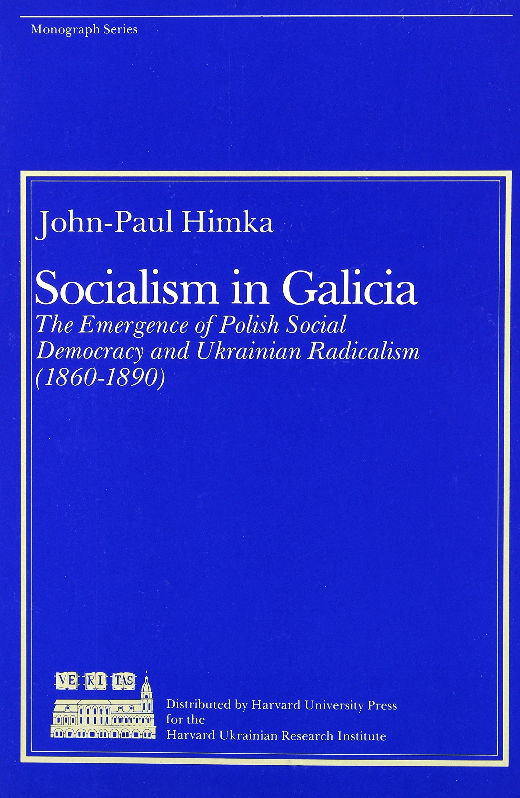Socialism In Galicia   The Emergence Of Polish Social Democracy And Ukrainian Radicalism  MONOGRAPH SERIES  HARVARD UKRAINIAN RESEARCH INSTITUTE
