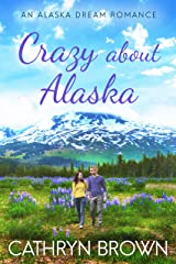Crazy About Alaska (An Alaska Dream Romance Book 3) Kindle Edition