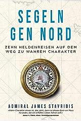 Segeln gen Nord: Zehn Heldenreisen auf dem Weg zu wahrem Charakter (German Edition) Kindle Edition