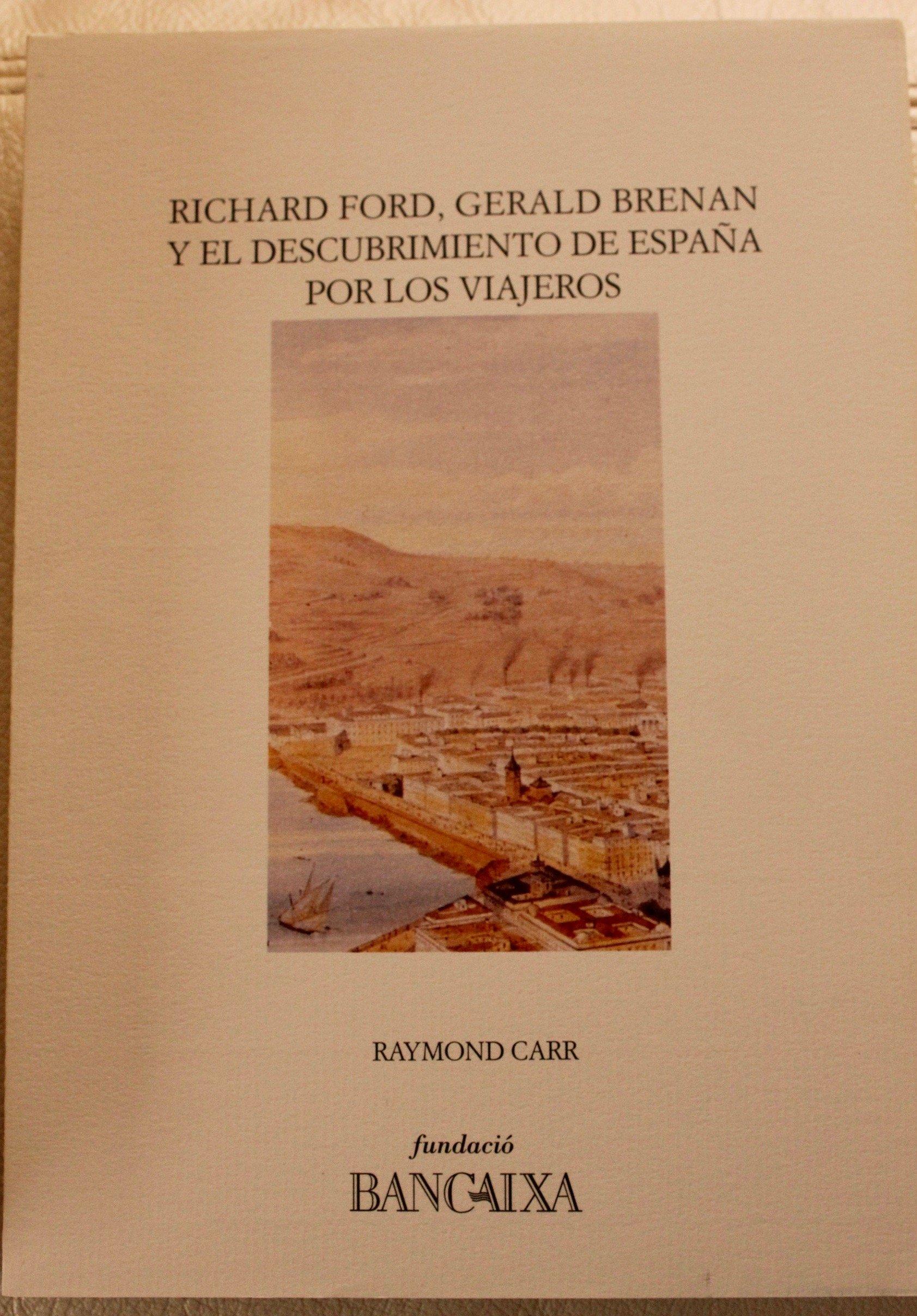 Richard ford, gerald brenan y el descubrimiento de España por: Amazon.es: Carr, Raymond: Libros