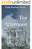 Tea in the Afternoon: Three Southern Shorts