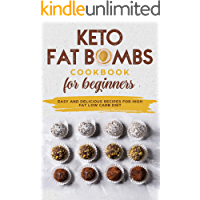 KETO FAT BOMBS COOKBOOK FOR BEGINNERS EASY AND DELICIOUS RECIPES FOR HIGH-FAT LOW CARB DIET