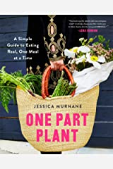 One Part Plant: A Simple Guide to Eating Real, One Meal at a Time Kindle Edition