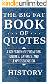 The Big Fat Book of Quotes: History: A selection of proverbs, quotes, sayings, and expressions