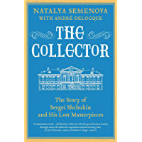 The Collector: The Story of Sergei Shchukin and His Lost Masterpieces