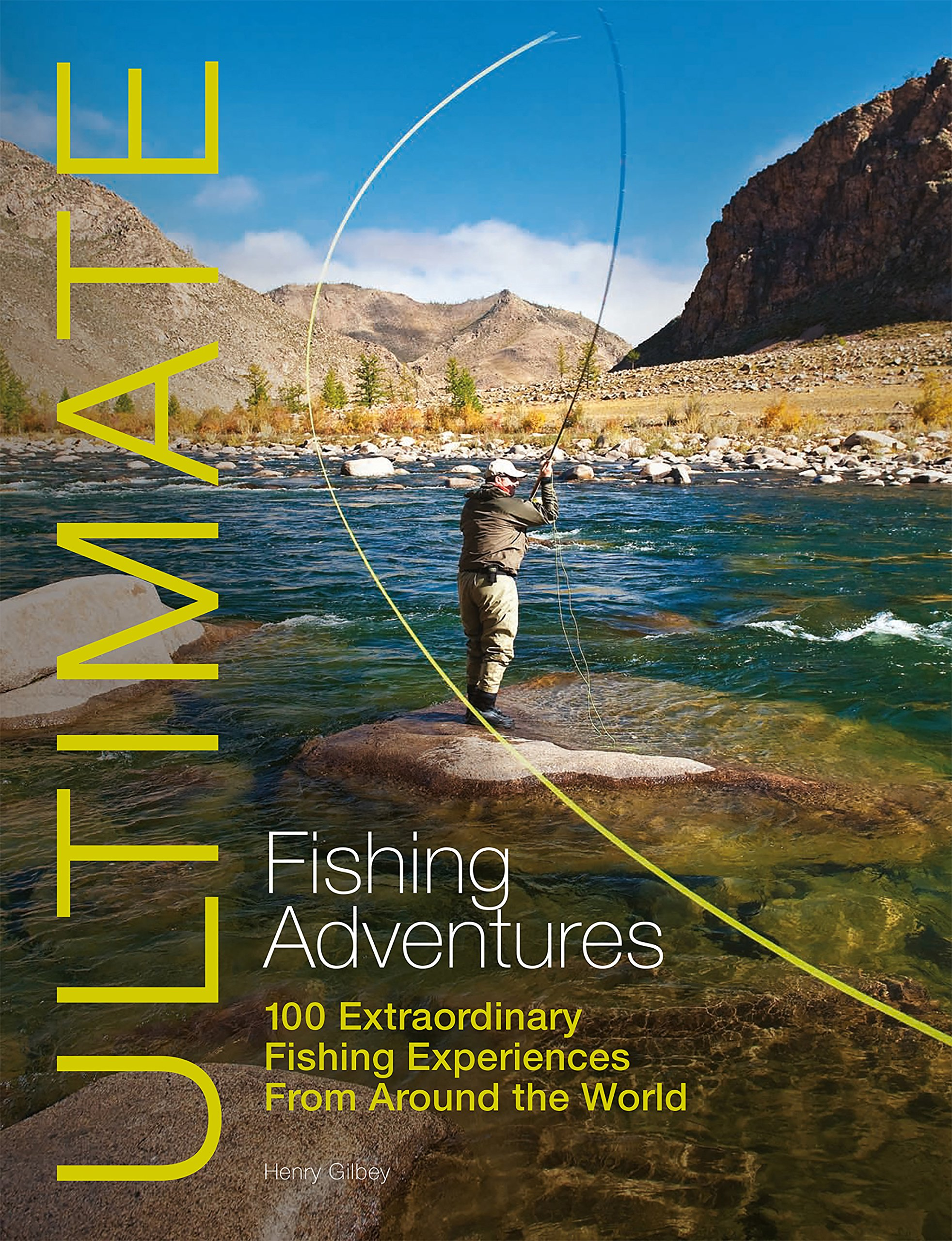 Ultimate Fishing Adventures: 100 Extraordinary Fishing Experiences Around the World (Wiley Nautical)