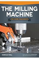 The Milling Machine for Home Machinists (Fox Chapel Publishing) Over 150 Color Photos & Diagrams; Learn How to Successfully Choose, Install, & Operate a Milling Machine in Your Home Workshop Paperback