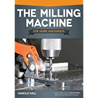 The Milling Machine for Home Machinists (Fox Chapel Publishing) Over 150 Color Photos & Diagrams; Learn How to Successfully Choose, Install, & Operate a Milling Machine in Your Home Workshop