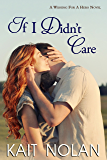 If I Didn't Care: A Small Town Southern Romance (Wishing For A Hero Book 1)