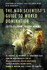 The Mad Scientist's Guide to World Domination: Original Short Fiction for the Modern Evil Genius Kindle Edition