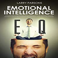 Emotional Intelligence EQ: A Psychologist's Guide to Boost Your EQ, Empower Your Life, Mastering Your Own Emotions to Improve Self-Awareness, Self-Confidence, Social Skills, Relationships