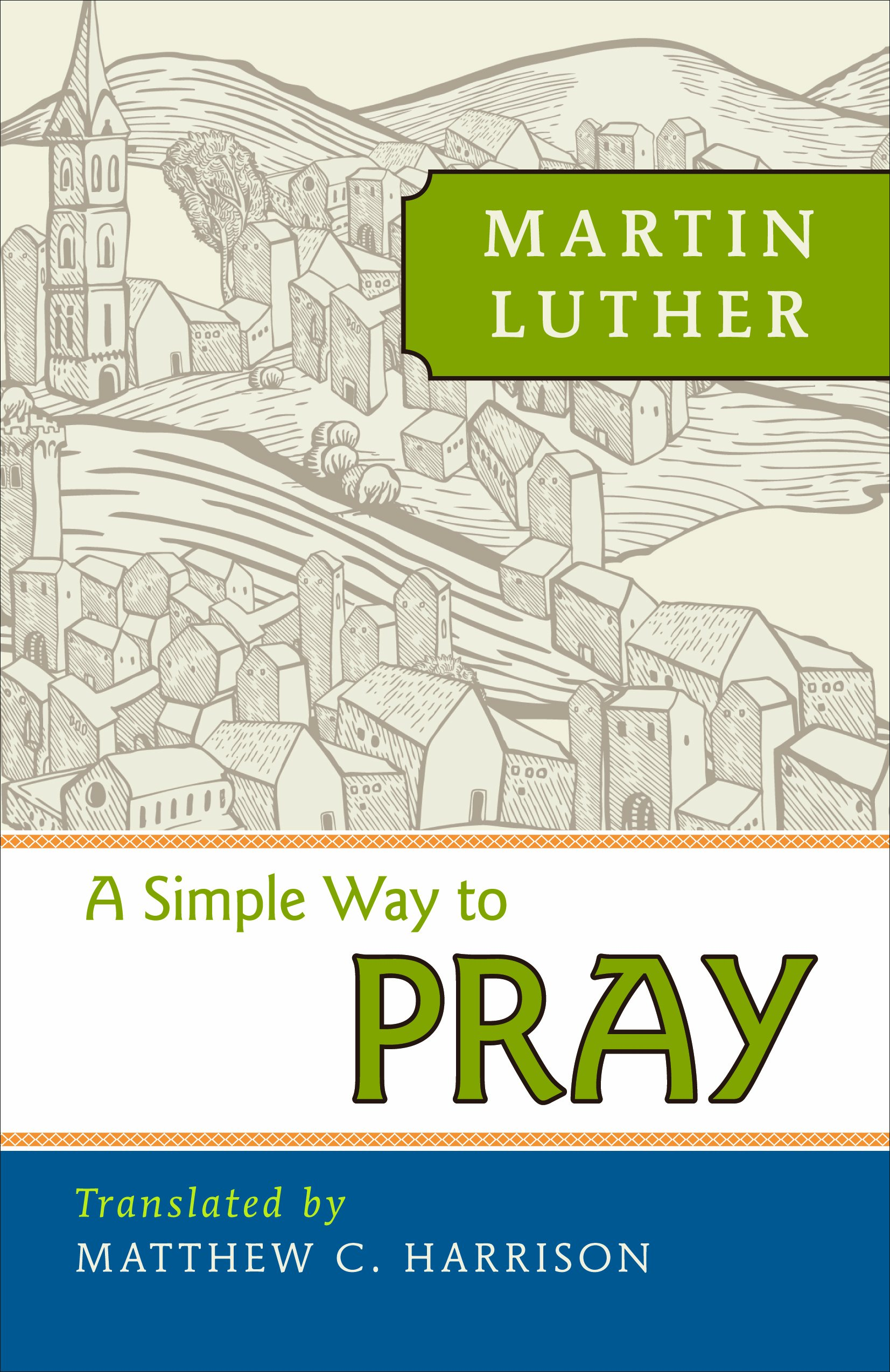 A Simple Way To Pray Martin Luther Matthew Harrison 9780758640338 Amazon Books