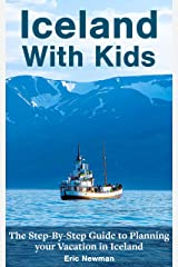 Iceland With Kids: The Step-By-Step Guide to Planning Your Vacation in Iceland Kindle Edition