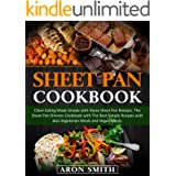 Sheet Pan Cookbook: Clean Eating Made Simple with these Sheet Pan Recipes. The Sheet Pan Dinners Cookbook with The Best Simpl