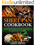 Sheet Pan Cookbook: Clean Eating Made Simple with these Sheet Pan Recipes. The Sheet Pan Dinners Cookbook with The Best…