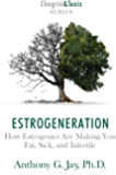 Estrogeneration: How Estrogenics Are Making You Fat, Sick, and Infertile (Chagrin & Tonic Book 1)