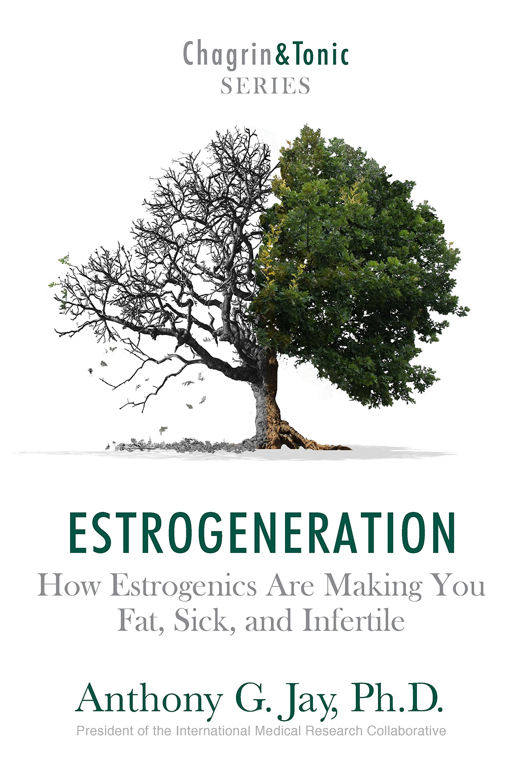 Estrogeneration  How Estrogenics Are Making You Fat Sick And Infertile  Chagrin And Tonic Book 1   English Edition