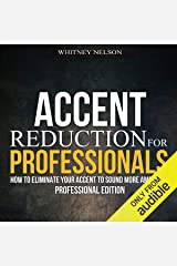 Accent Reduction for Professionals: How to Eliminate Your Accent to Sound More American Audible Audiobook