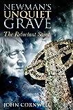 Newman`s Unquiet Grave: The Reluctant Saint