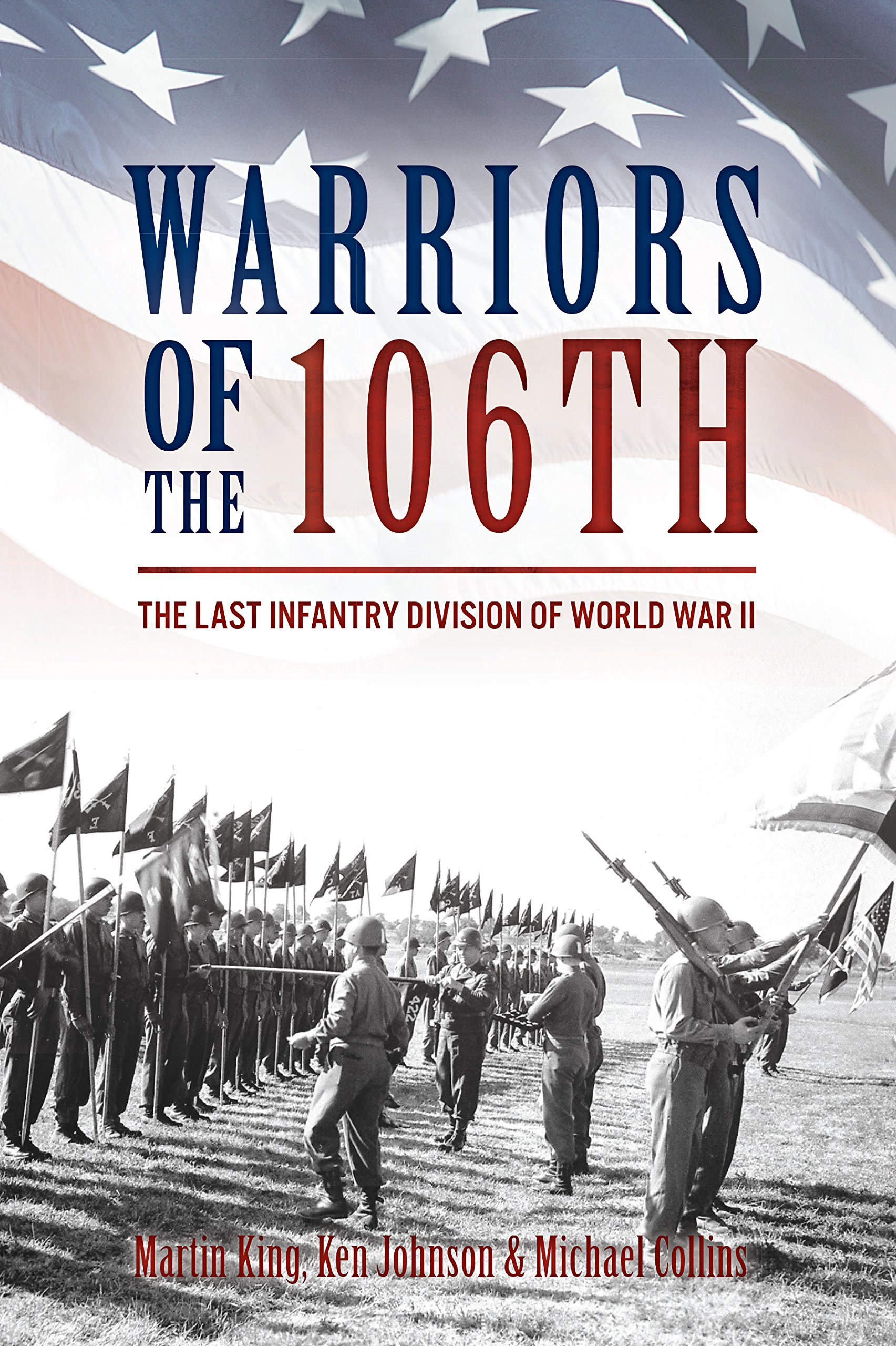 Amazon: Warriors Of The 106th: The Last Infantry Division Of World War  Ii (9781612004587): Martin King, Ken Johnson, Michael Collins: Books