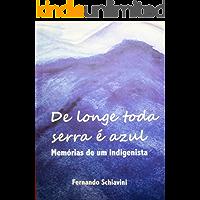 De Longe Toda Serra é Azul: Memórias de um indigenista