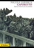 Caporetto: Storia e memoria di una disfatta (Biblioteca storica)