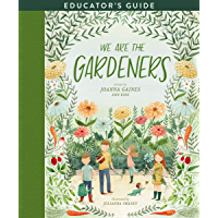 We Are the Gardeners Educator's Guide (English Edition)