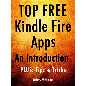 Top Free Kindle Fire Apps: An Introduction, Plus Tips & Tricks (Free Kindle Fire Apps That Don't Suck Book 6)