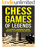 Chess Games of Legends: 20 Legendary Grandmaster Games Narrated, Illustrated, and Analyzed