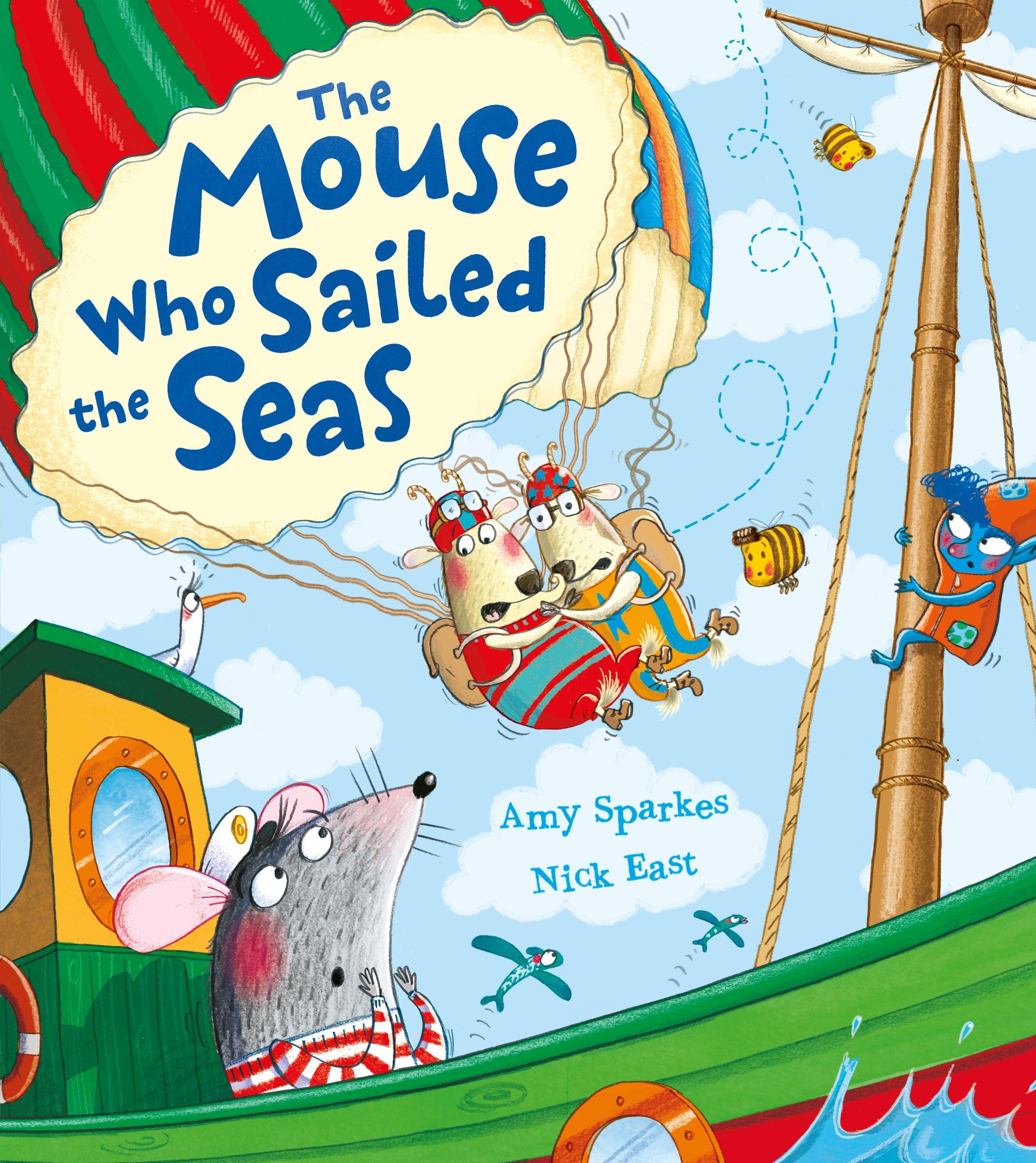 The Mouse Who Sailed the Seas: Amazon.co.uk: Amy Sparkes, Nick East:  9781405273787: Books