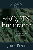 The Roots of Endurance: Invincible Perseverance in the Lives of John Newton, Charles Simeon, and William Wilberforce (The Swans Are Not Silent Book 3)