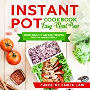 Instant Pot Cookbook: Easy Meal Prep: Quick, Healthy and Easy Recipes for the Whole Family