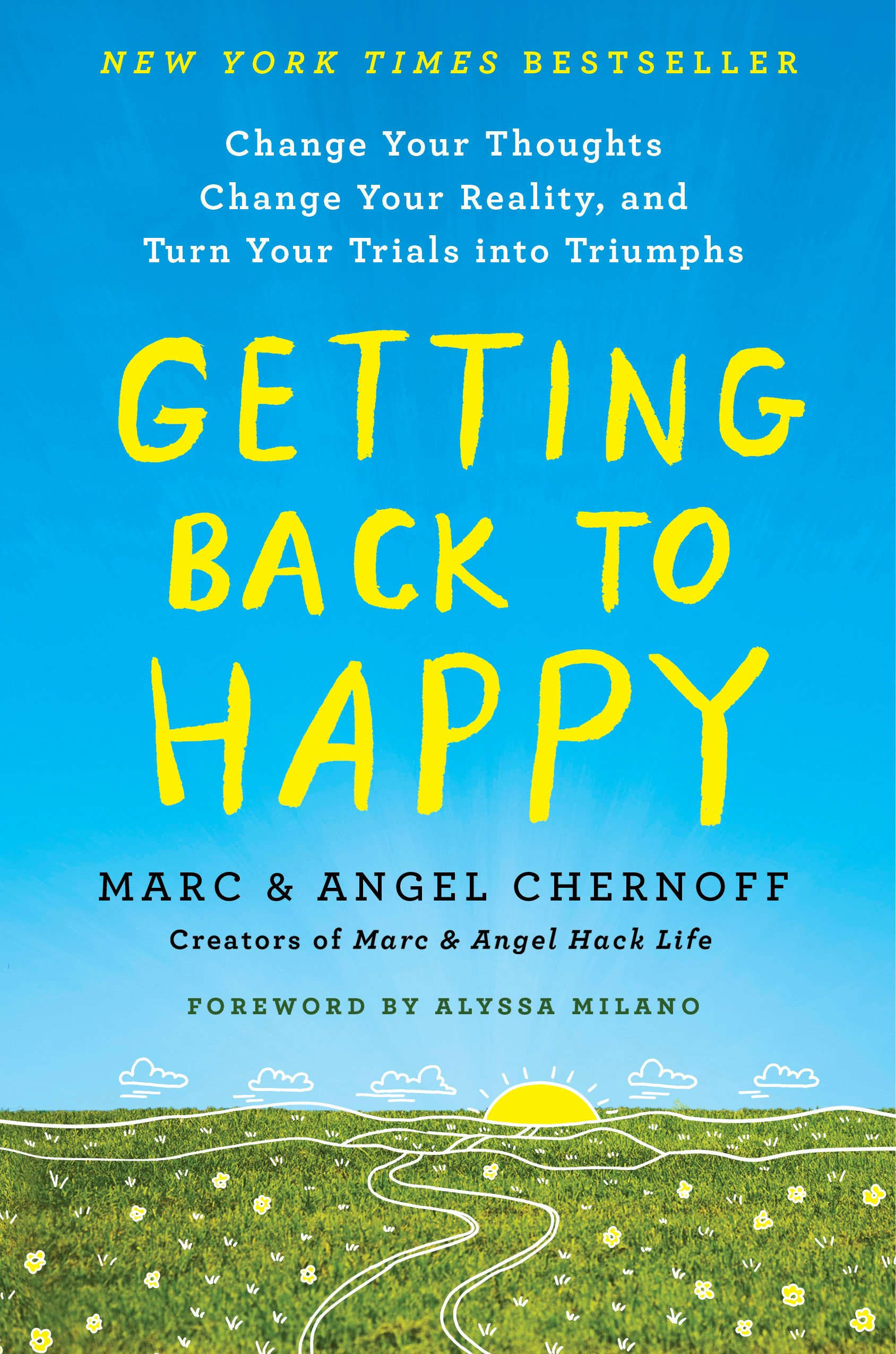 Getting Back to Happy: Change Your Thoughts, Change Your Reality, and Turn  Your Trials into Triumphs: Marc Chernoff, Angel Chernoff, Alyssa Milano: ...