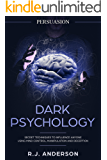 Persuasion: Dark Psychology - Secret Techniques To Influence Anyone Using Mind Control, Manipulation And Deception (Persuasion, Influence, NLP) (Dark Psychology Series Book 1)