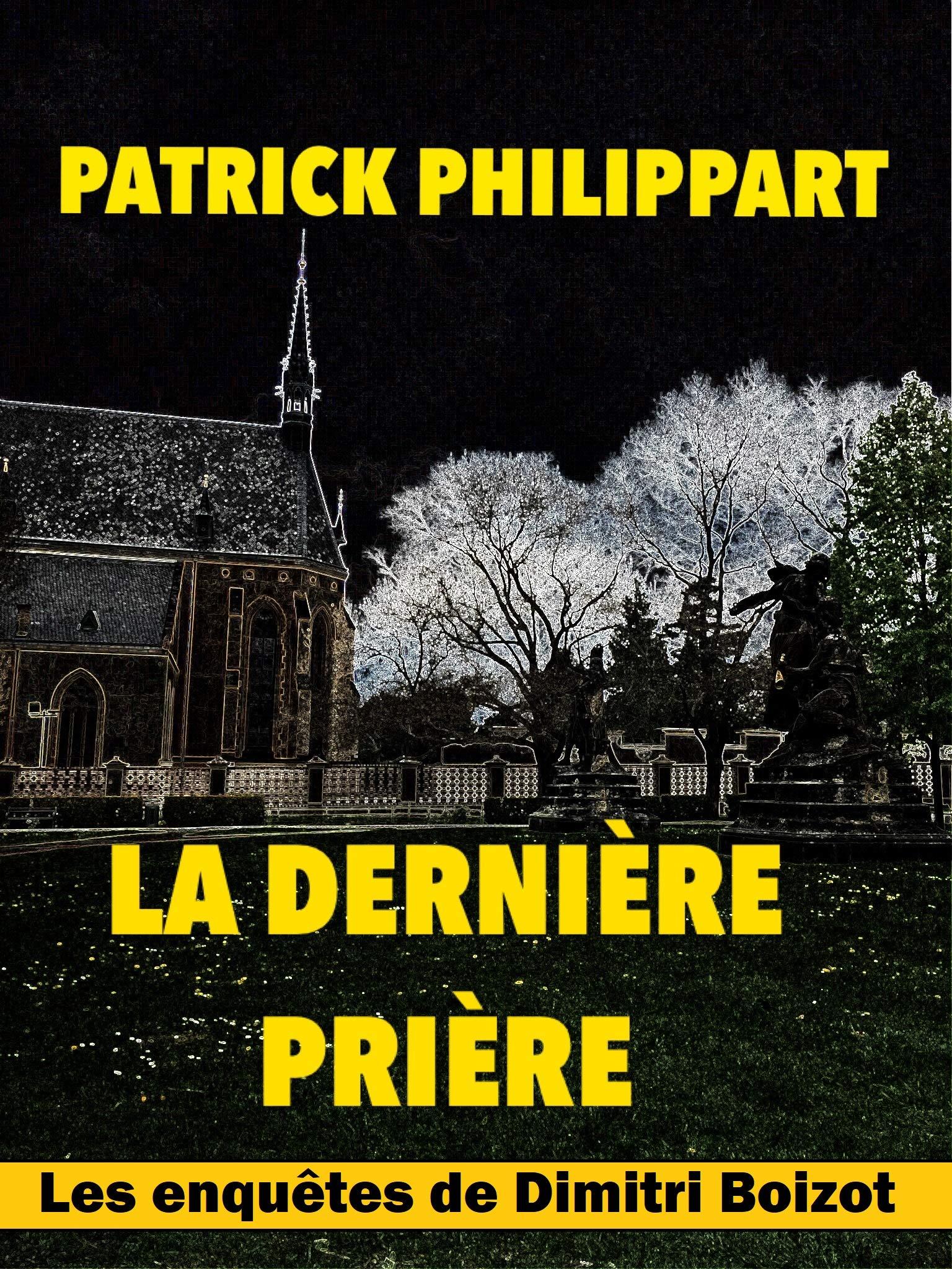La dernière prière (Les enquêtes de Dimitri Boizot t. 9) par Patrick Philippart