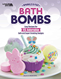 Sparkle And Fizz Bath Bombs: Easy Recipes for 15 Adorable Safe and Super Smelling Designs