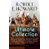 ROBERT E. HOWARD Ultimate Collection – 300+ Cult Classics, Adventure Novels, Western, Horror & Detective Stories, Historical Books  (Including Poetry, ... West, The Cthulhu Mythos Tales and more